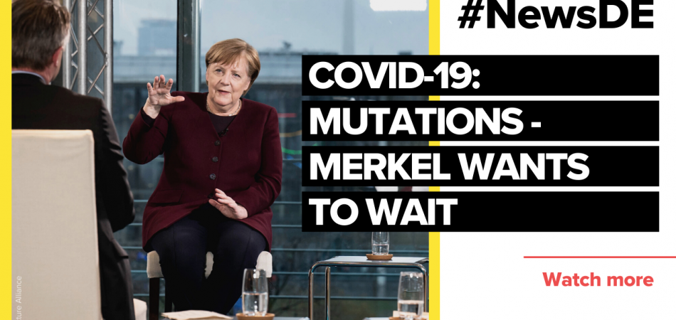 Fear of mutations - Merkel wants to wait and see