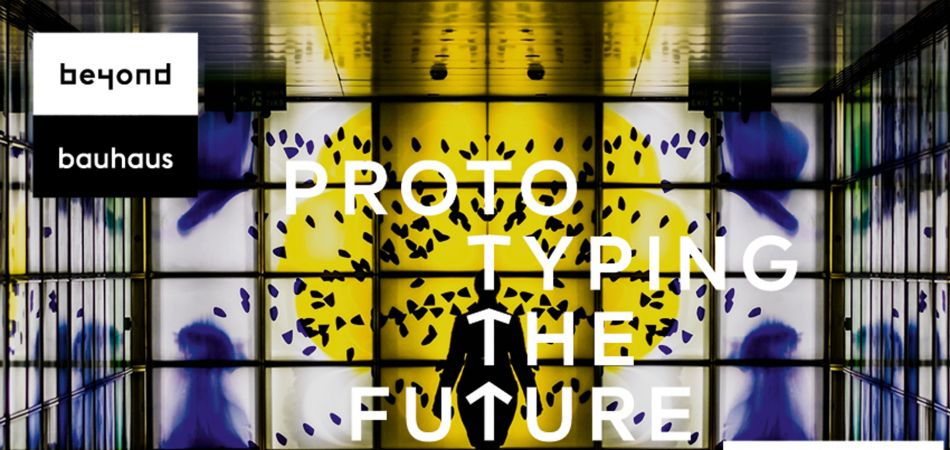 """beyond bauhaus - prototyping the future"": exhibition in Berlin"