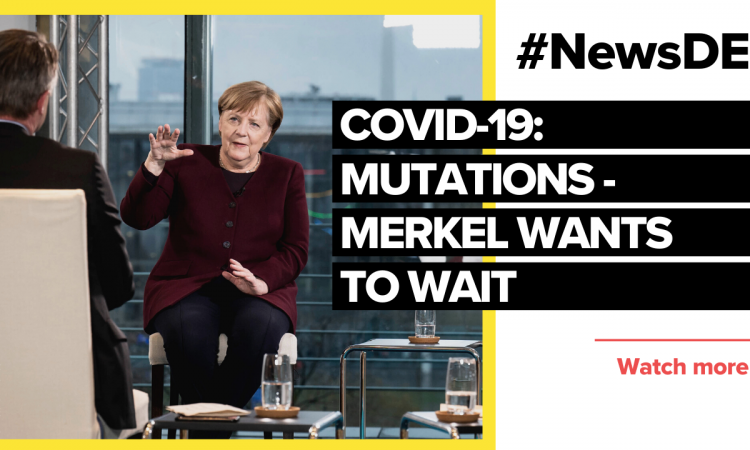 Fear of mutations – Merkel wants to wait and see